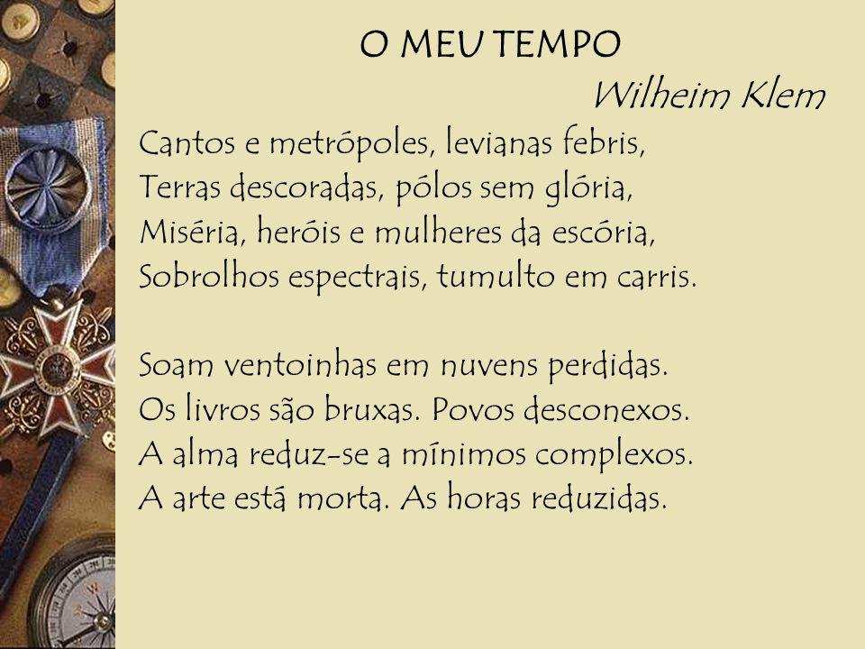 O MEU TEMPO Wilheim Klem Cantos e metrópoles, levianas febris,