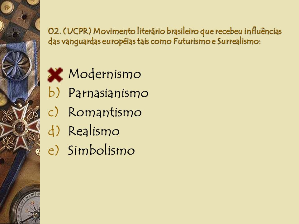 Modernismo Parnasianismo Romantismo Realismo Simbolismo