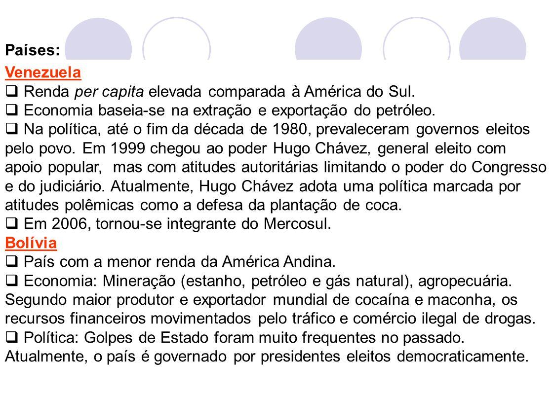 Países: Venezuela. Renda per capita elevada comparada à América do Sul. Economia baseia-se na extração e exportação do petróleo.