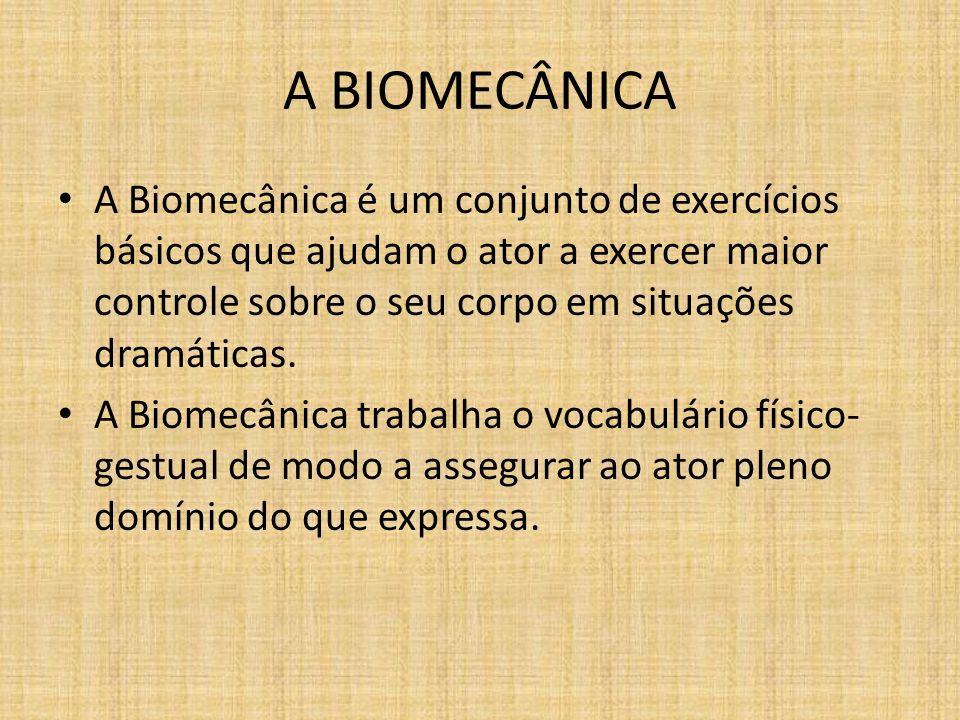 A BIOMECÂNICA A Biomecânica é um conjunto de exercícios básicos que ajudam o ator a exercer maior controle sobre o seu corpo em situações dramáticas.