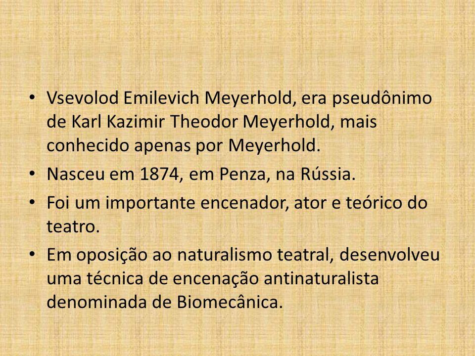 Vsevolod Emilevich Meyerhold, era pseudônimo de Karl Kazimir Theodor Meyerhold, mais conhecido apenas por Meyerhold.