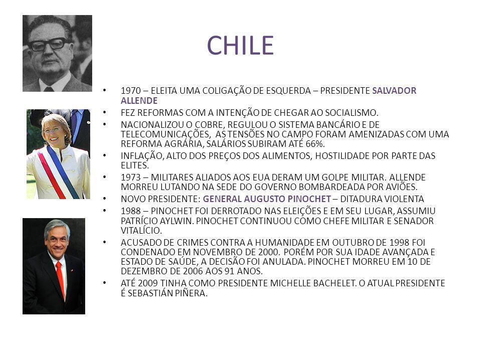 CHILE 1970 – ELEITA UMA COLIGAÇÃO DE ESQUERDA – PRESIDENTE SALVADOR ALLENDE. FEZ REFORMAS COM A INTENÇÃO DE CHEGAR AO SOCIALISMO.
