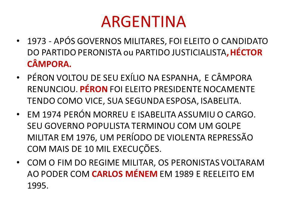 ARGENTINA1973 - APÓS GOVERNOS MILITARES, FOI ELEITO O CANDIDATO DO PARTIDO PERONISTA ou PARTIDO JUSTICIALISTA, HÉCTOR CÂMPORA.