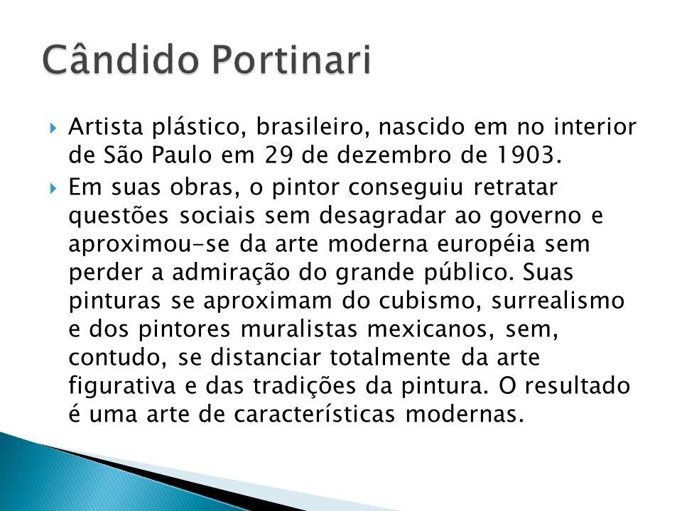 Cândido Portinari Artista plástico, brasileiro, nascido em no interior de São Paulo em 29 de dezembro de 1903.