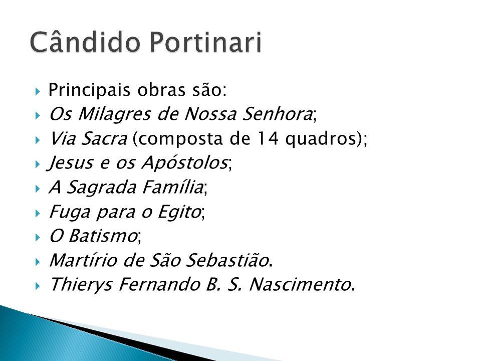 Cândido Portinari Principais obras são: Os Milagres de Nossa Senhora;