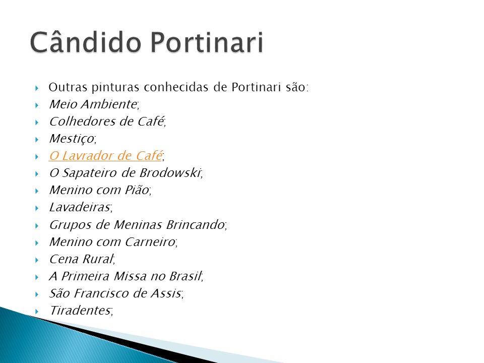 Cândido Portinari Outras pinturas conhecidas de Portinari são: