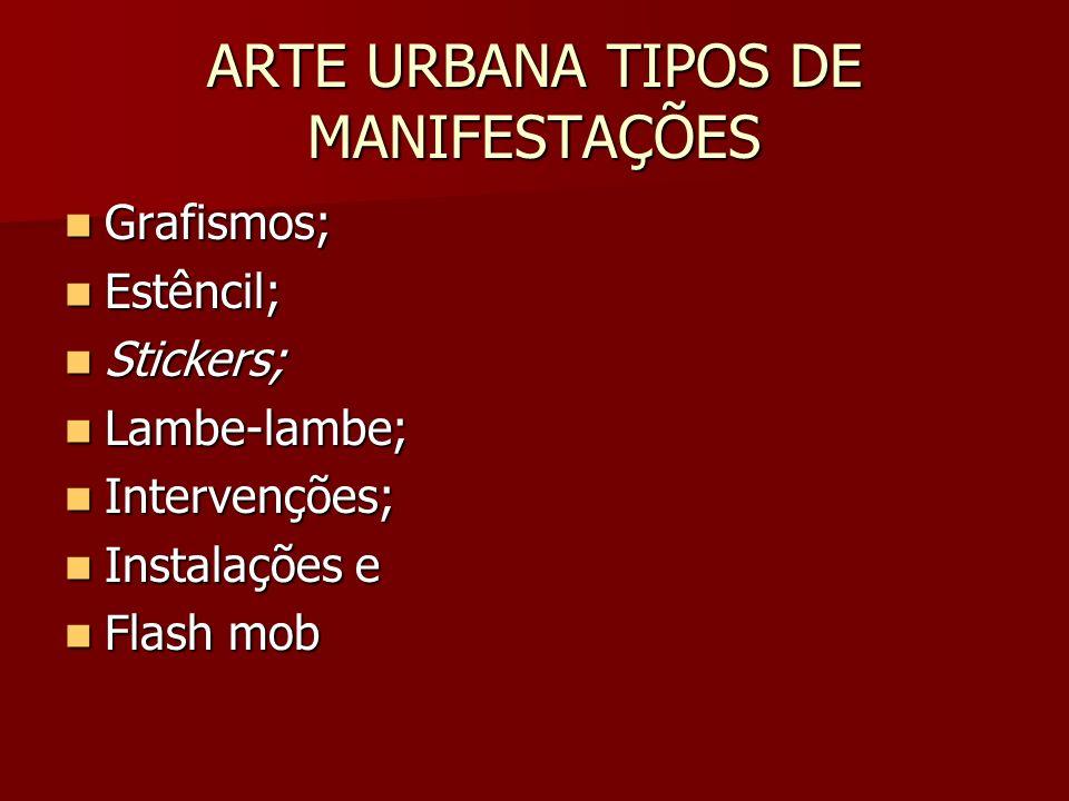 ARTE URBANA TIPOS DE MANIFESTAÇÕES
