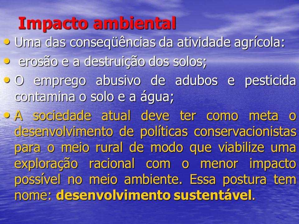 Impacto ambiental Uma das conseqüências da atividade agrícola: