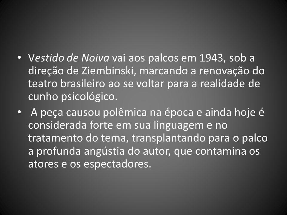 Vestido de Noiva vai aos palcos em 1943, sob a direção de Ziembinski, marcando a renovação do teatro brasileiro ao se voltar para a realidade de cunho psicológico.