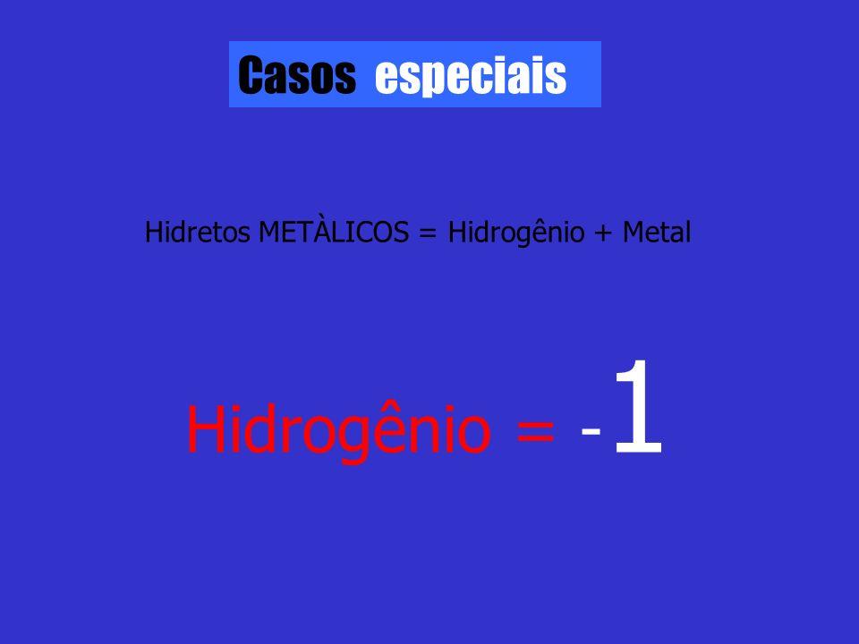 Hidrogênio = -1 Casos especiais