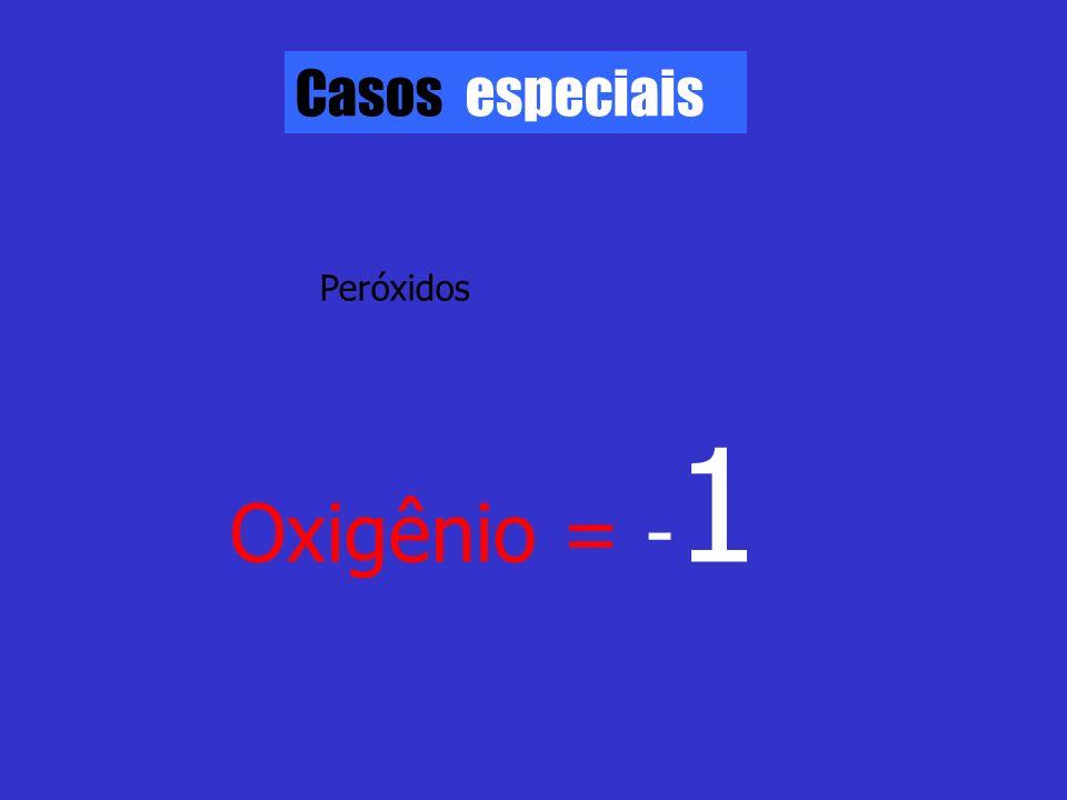 Casos especiais Peróxidos Oxigênio = -1