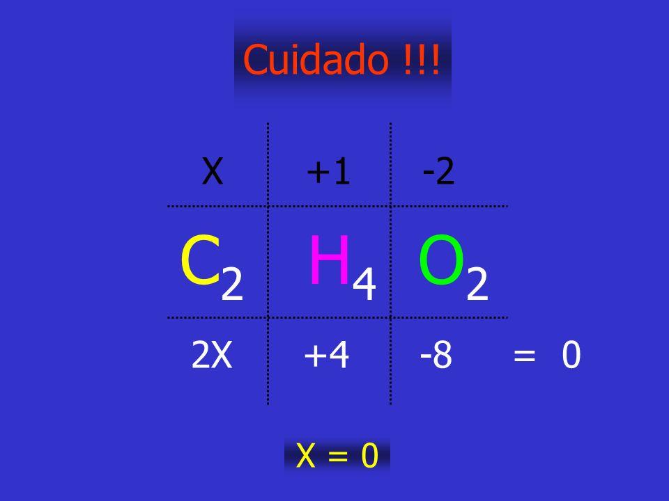 Cuidado !!! X +1 -2 C2 H4 O2 2X +4 -8 = 0 X = 0