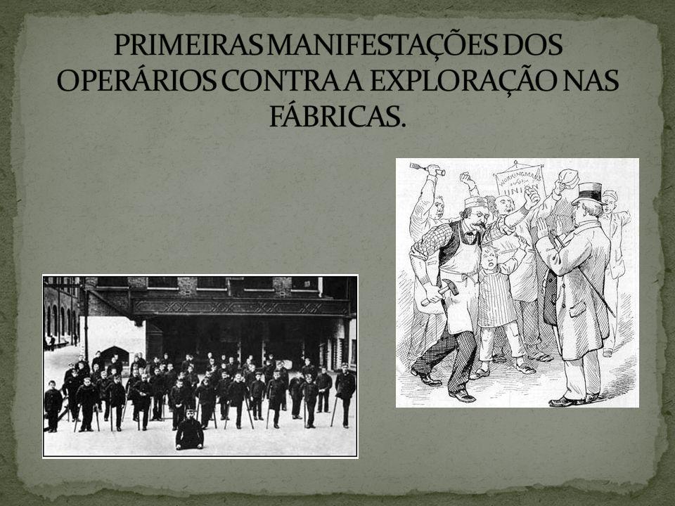 PRIMEIRAS MANIFESTAÇÕES DOS OPERÁRIOS CONTRA A EXPLORAÇÃO NAS FÁBRICAS.