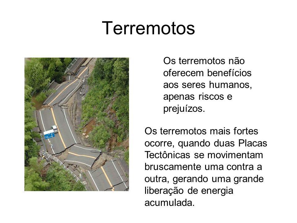 Terremotos Os terremotos não oferecem benefícios aos seres humanos, apenas riscos e prejuízos.
