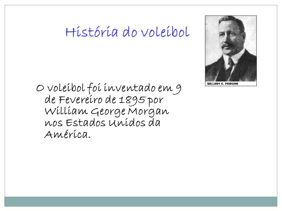 História do voleibol O voleibol foi inventado em 9 de Fevereiro de 1895 por William George Morgan nos Estados Unidos da América.