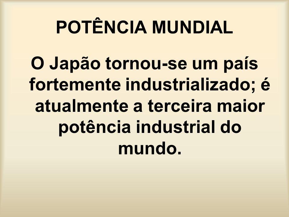 POTÊNCIA MUNDIALO Japão tornou-se um país fortemente industrializado; é atualmente a terceira maior potência industrial do mundo.