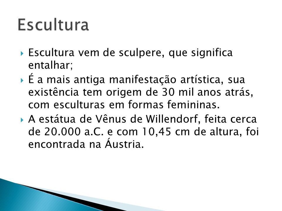 Escultura Escultura vem de sculpere, que significa entalhar;