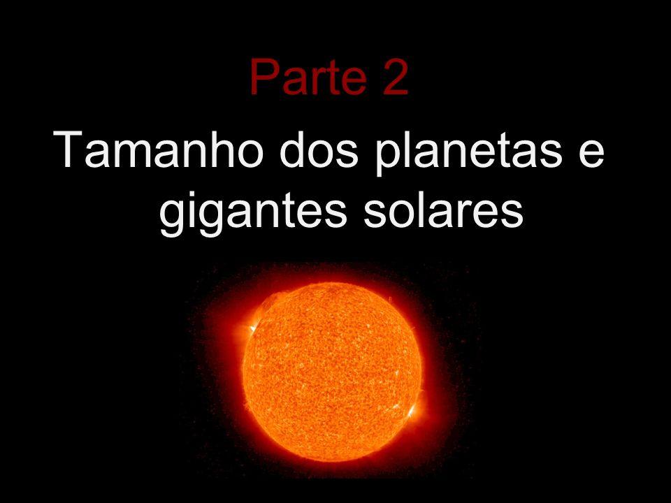 Parte 2 Tamanho dos planetas e gigantes solares