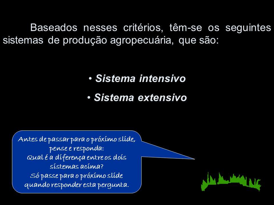 Baseados nesses critérios, têm-se os seguintes sistemas de produção agropecuária, que são: