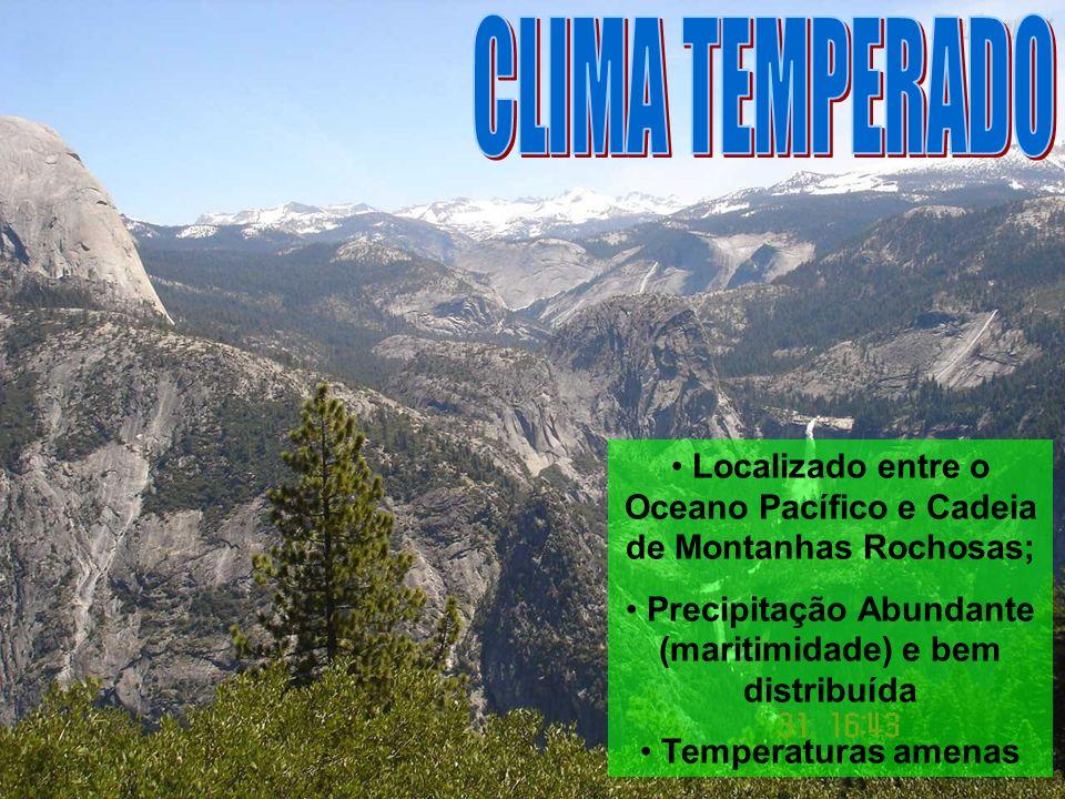 CLIMA TEMPERADO Localizado entre o Oceano Pacífico e Cadeia de Montanhas Rochosas; Precipitação Abundante (maritimidade) e bem distribuída.