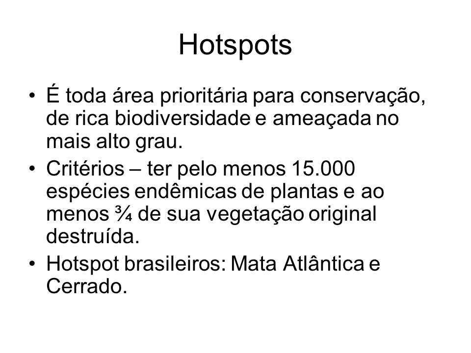 HotspotsÉ toda área prioritária para conservação, de rica biodiversidade e ameaçada no mais alto grau.