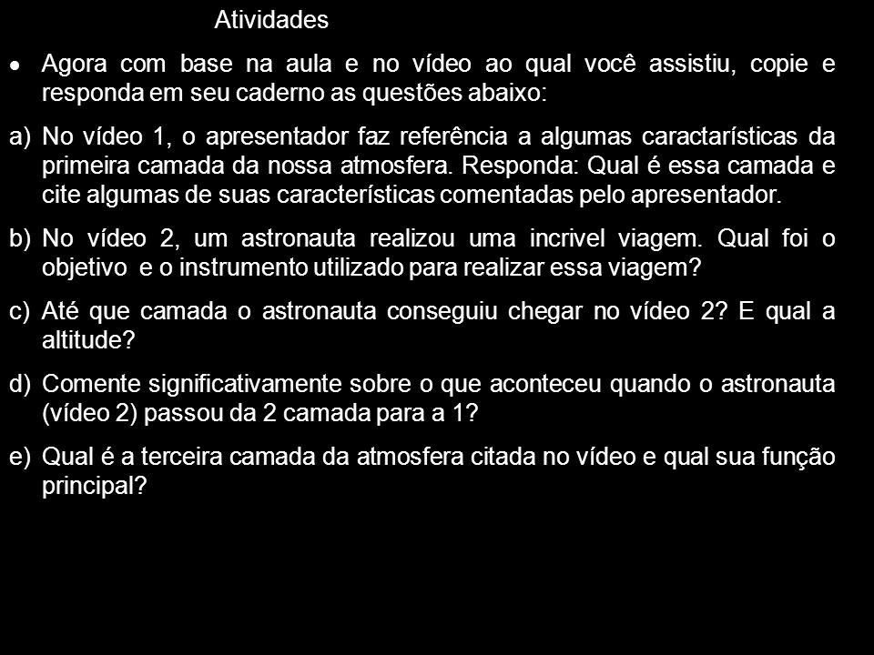 Atividades Agora com base na aula e no vídeo ao qual você assistiu, copie e responda em seu caderno as questões abaixo:
