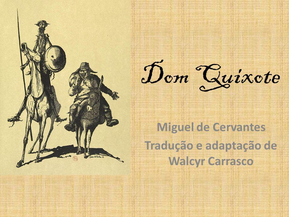 Miguel de Cervantes Tradução e adaptação de Walcyr Carrasco