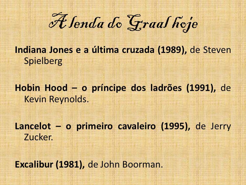 A lenda do Graal hoje Indiana Jones e a última cruzada (1989), de Steven Spielberg. Hobin Hood – o príncipe dos ladrões (1991), de Kevin Reynolds.