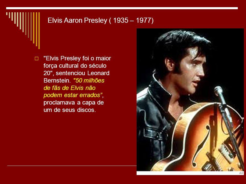 Elvis Aaron Presley ( 1935 – 1977)