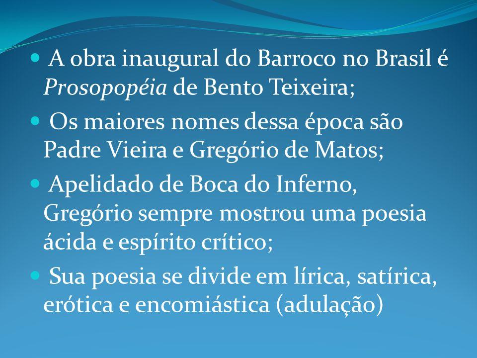 A obra inaugural do Barroco no Brasil é Prosopopéia de Bento Teixeira;