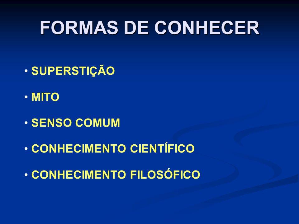 FORMAS DE CONHECER SUPERSTIÇÃO MITO SENSO COMUM