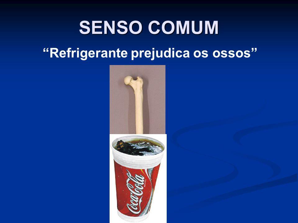 SENSO COMUM Refrigerante prejudica os ossos