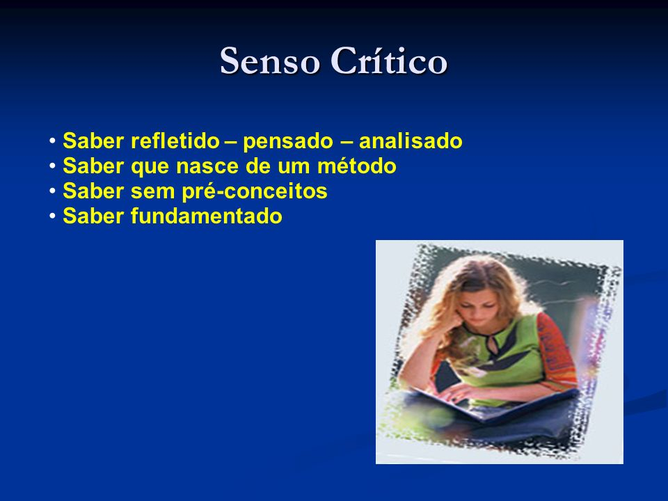 Senso Crítico Saber refletido – pensado – analisado