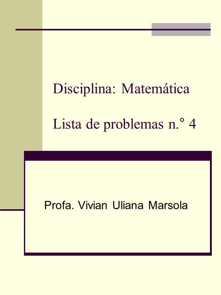 Disciplina: Matemática Lista de problemas n.° 4
