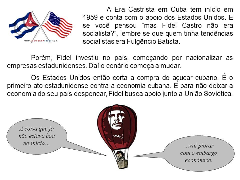 A Era Castrista em Cuba tem início em 1959 e conta com o apoio dos Estados Unidos. E se você pensou mas Fidel Castro não era socialista , lembre-se que quem tinha tendências socialistas era Fulgêncio Batista.
