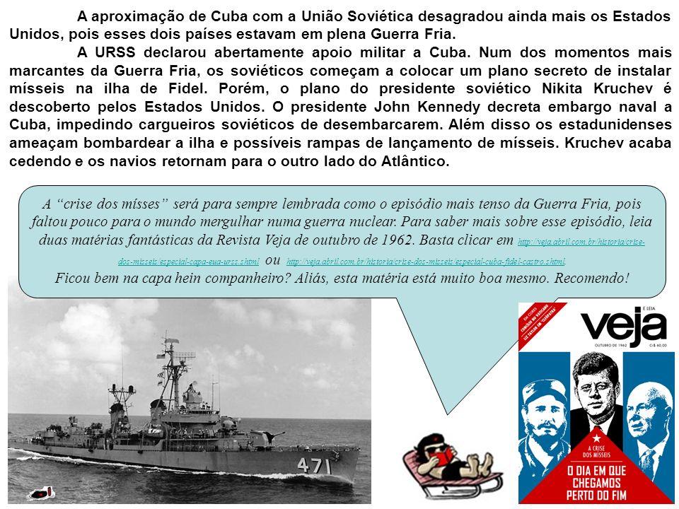 A aproximação de Cuba com a União Soviética desagradou ainda mais os Estados Unidos, pois esses dois países estavam em plena Guerra Fria.