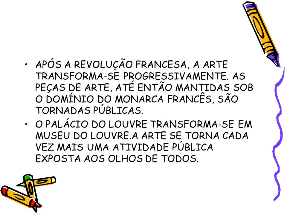 APÓS A REVOLUÇÃO FRANCESA, A ARTE TRANSFORMA-SE PROGRESSIVAMENTE