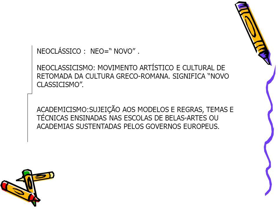 NEOCLÁSSICO : NEO= NOVO .