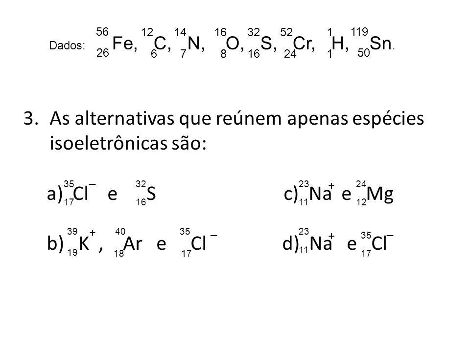 As alternativas que reúnem apenas espécies isoeletrônicas são: