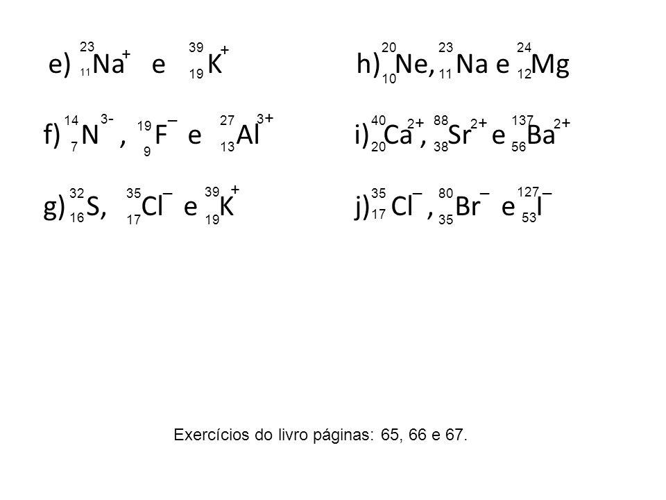 N , F e Al i) Ca , Sr e Ba g) S, Cl e K j) Cl , Br e I +