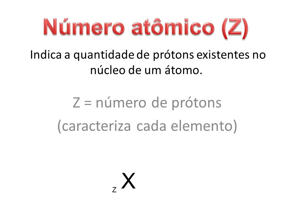 Indica a quantidade de prótons existentes no núcleo de um átomo.