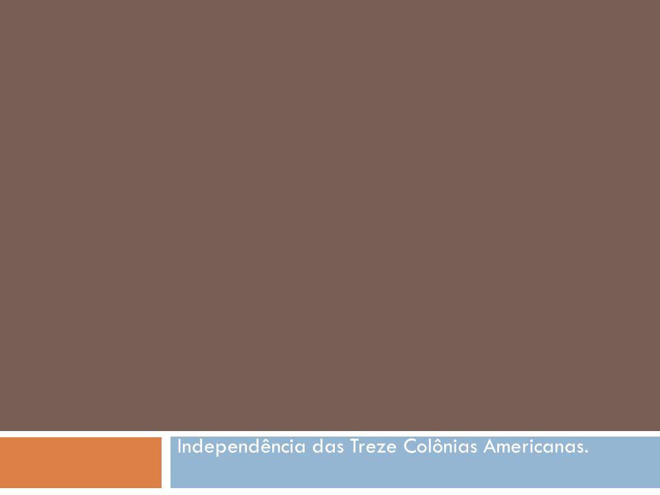 Independência das Treze Colônias Americanas.
