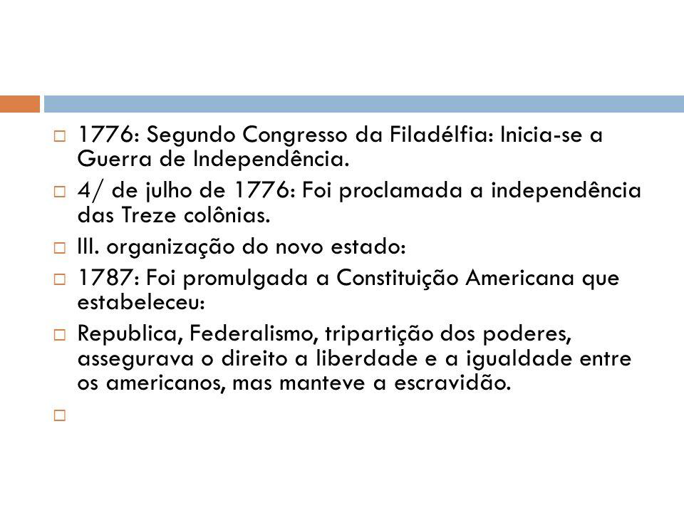 1776: Segundo Congresso da Filadélfia: Inicia-se a Guerra de Independência.