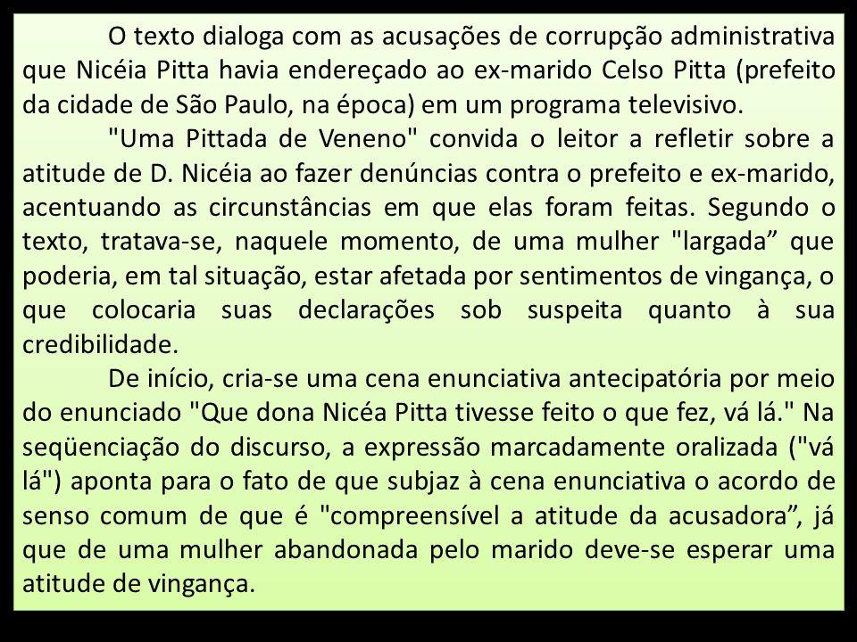 O texto dialoga com as acusações de corrupção administrativa que Nicéia Pitta havia endereçado ao ex-marido Celso Pitta (prefeito da cidade de São Paulo, na época) em um programa televisivo.