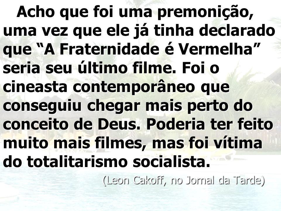 (Leon Cakoff, no Jornal da Tarde)