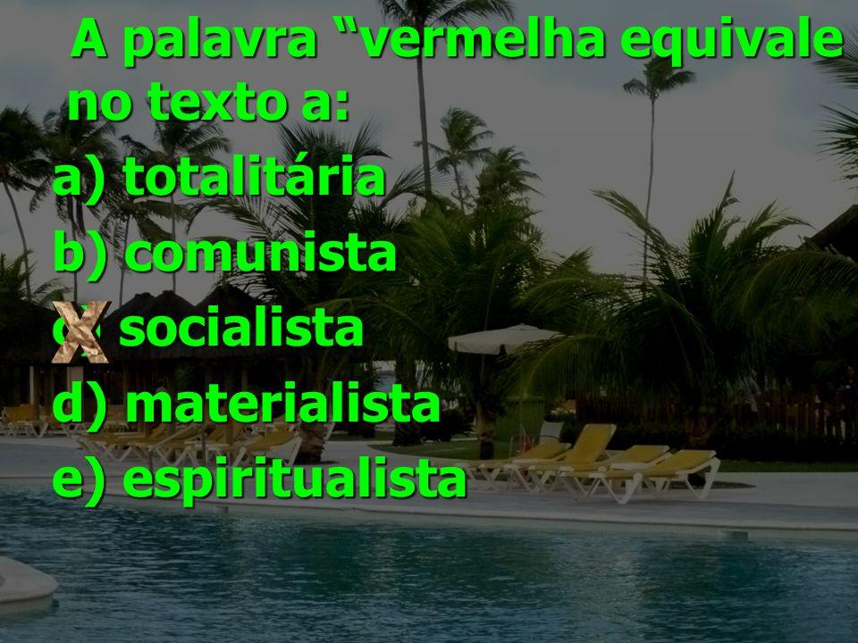 A palavra vermelha equivale no texto a: a) totalitária b) comunista