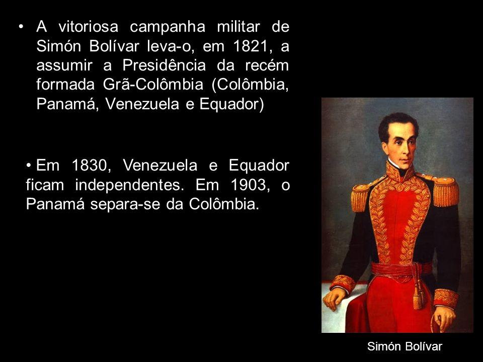 A vitoriosa campanha militar de Simón Bolívar leva-o, em 1821, a assumir a Presidência da recém formada Grã-Colômbia (Colômbia, Panamá, Venezuela e Equador)