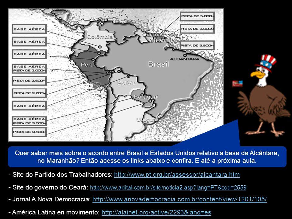 Quer saber mais sobre o acordo entre Brasil e Estados Unidos relativo a base de Alcântara, no Maranhão Então acesse os links abaixo e confira. E até a próxima aula.
