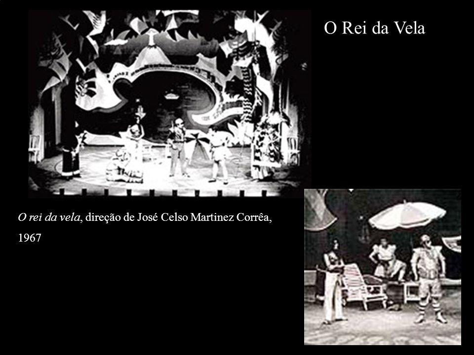 O Rei da Vela O rei da vela, direção de José Celso Martinez Corrêa, 1967