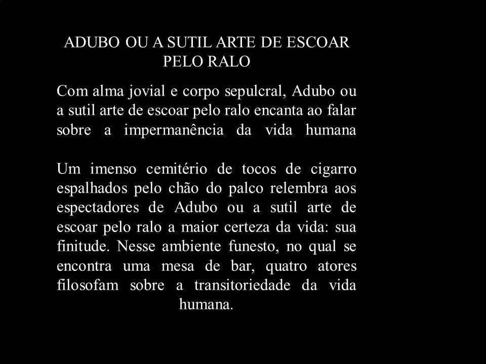 ADUBO OU A SUTIL ARTE DE ESCOAR PELO RALO